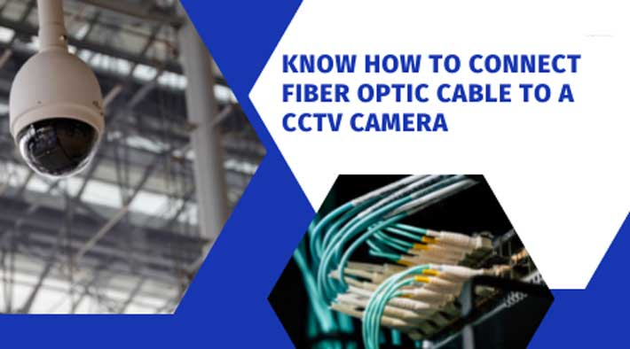 How to Connect Fiber Optic Cable to a CCTV Camera